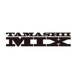 TAMASHII MIX ※画像の転載はお断りいたします。